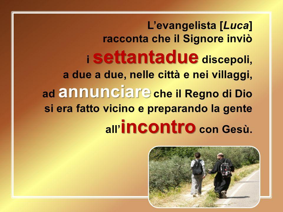 L'evangelista [Luca] racconta che il Signore inviò. i settantadue discepoli, a due a due, nelle città e nei villaggi,